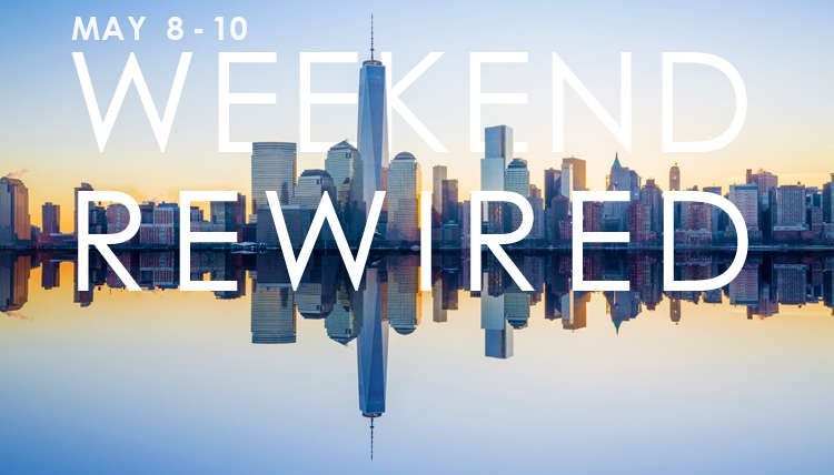 NYC: Weekend Rewired May 8 thru 10